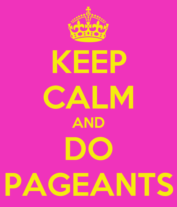 KEEP CALM AND DO PAGEANTS