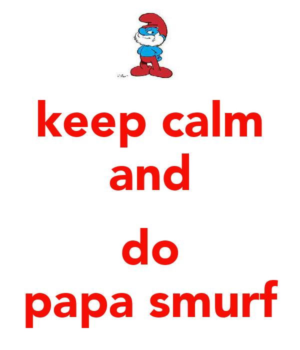 keep calm and  do papa smurf