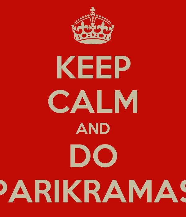 KEEP CALM AND DO PARIKRAMAS