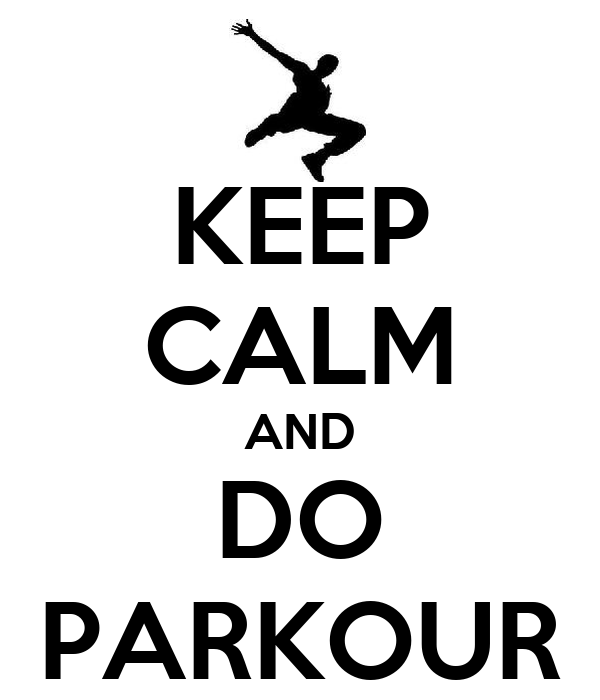 KEEP CALM AND DO PARKOUR