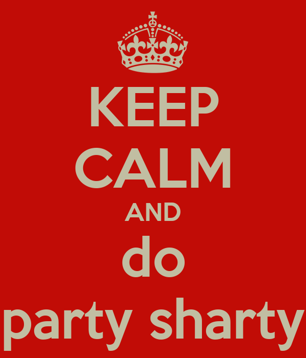 KEEP CALM AND do party sharty