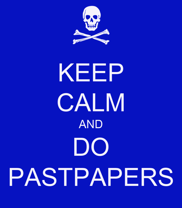 KEEP CALM AND DO PASTPAPERS
