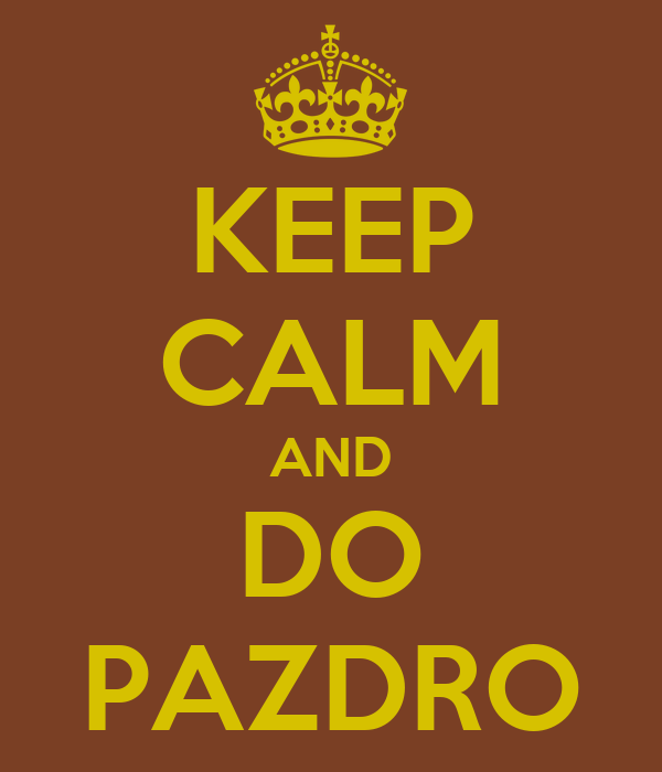 KEEP CALM AND DO PAZDRO