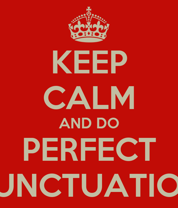 KEEP CALM AND DO PERFECT PUNCTUATION