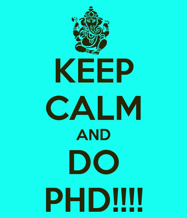 KEEP CALM AND DO PHD!!!!