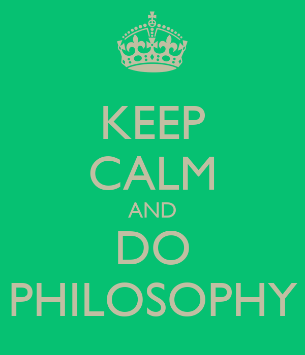 KEEP CALM AND DO PHILOSOPHY