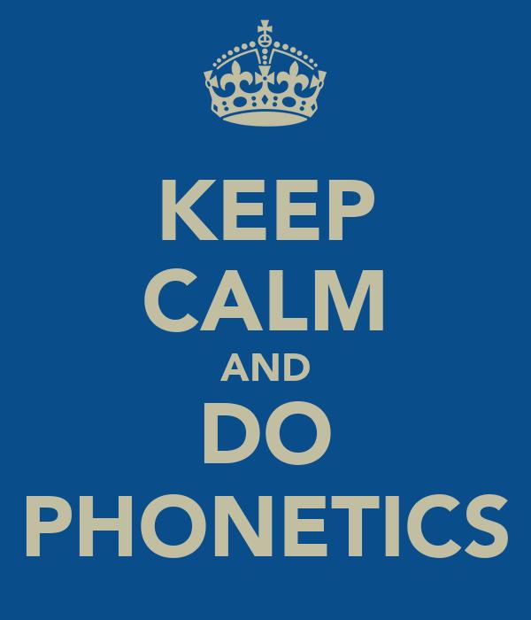 KEEP CALM AND DO PHONETICS