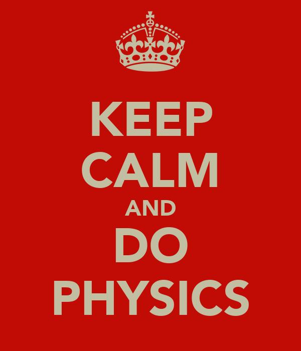 KEEP CALM AND DO PHYSICS