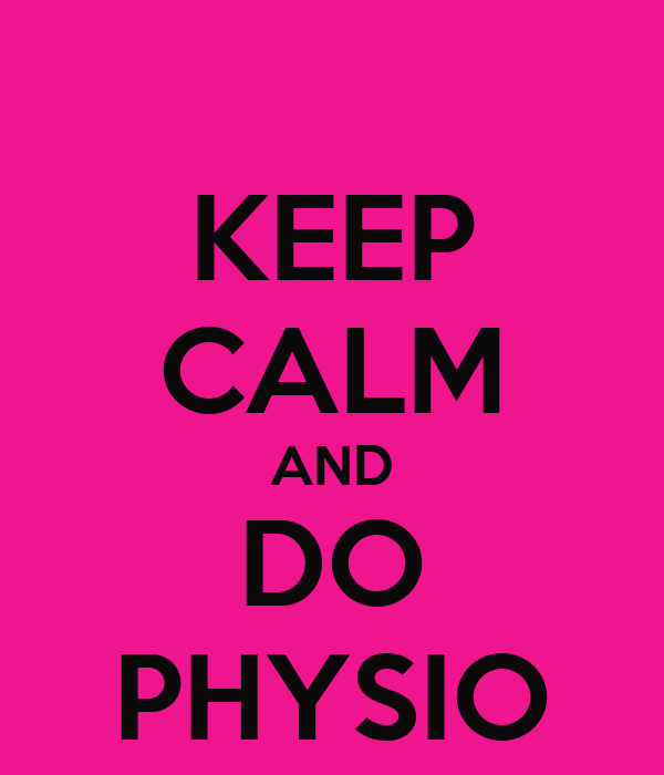 KEEP CALM AND DO PHYSIO