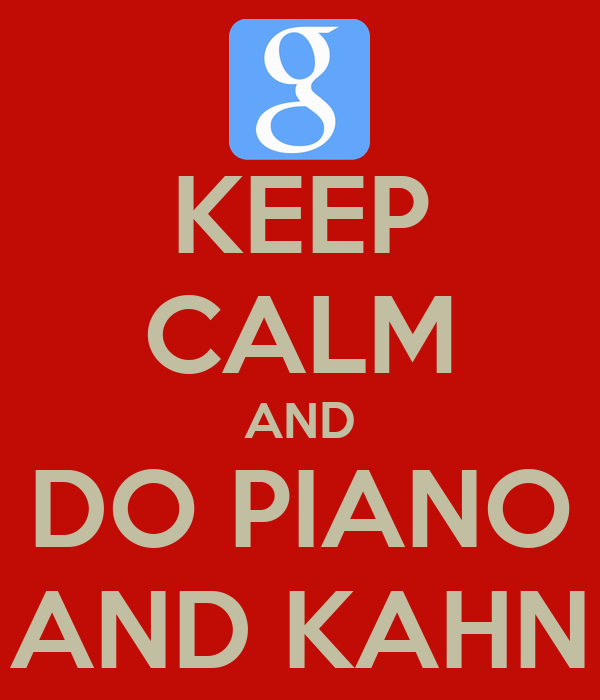 KEEP CALM AND DO PIANO AND KAHN