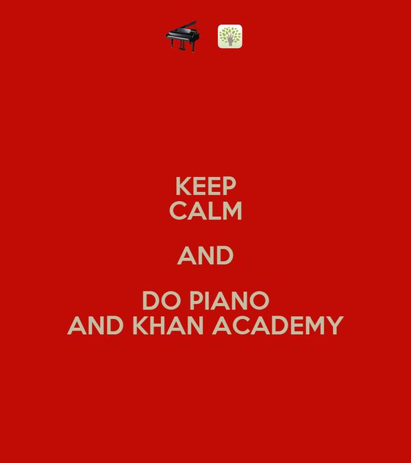 KEEP CALM AND DO PIANO AND KHAN ACADEMY