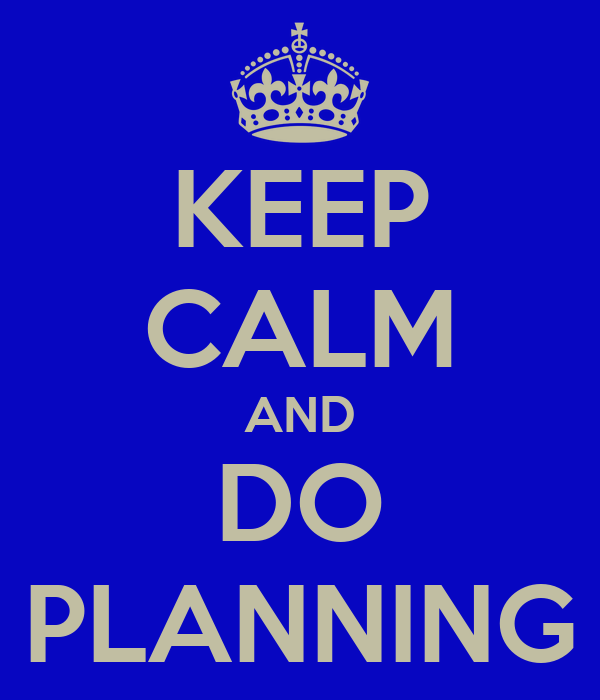 KEEP CALM AND DO PLANNING