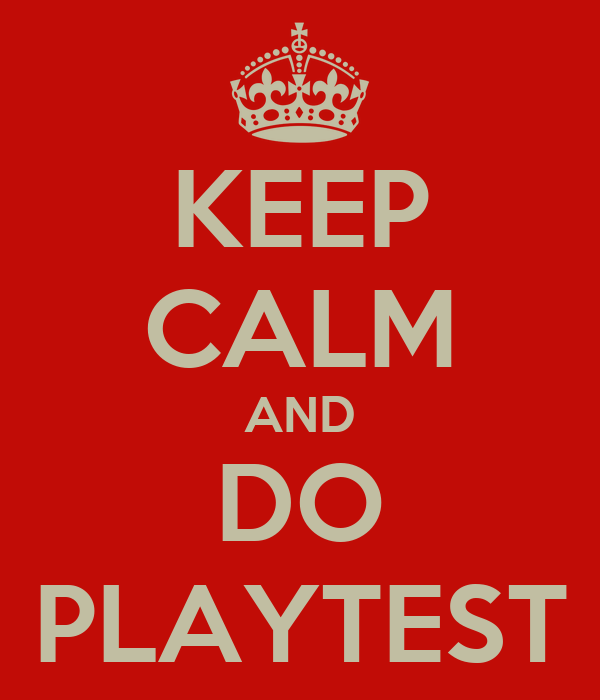 KEEP CALM AND DO PLAYTEST