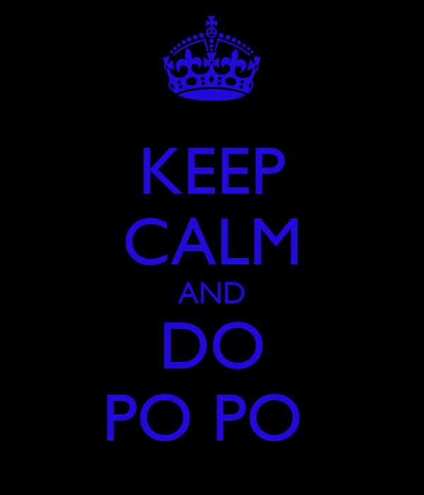 KEEP CALM AND DO PO PO