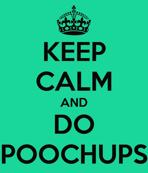 KEEP CALM AND DO POOCHUPS