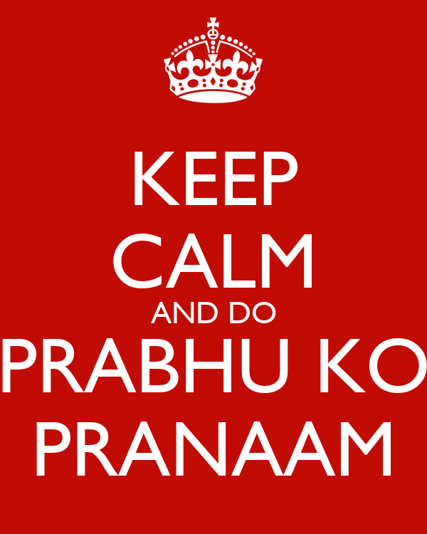 KEEP CALM AND DO PRABHU KO PRANAAM