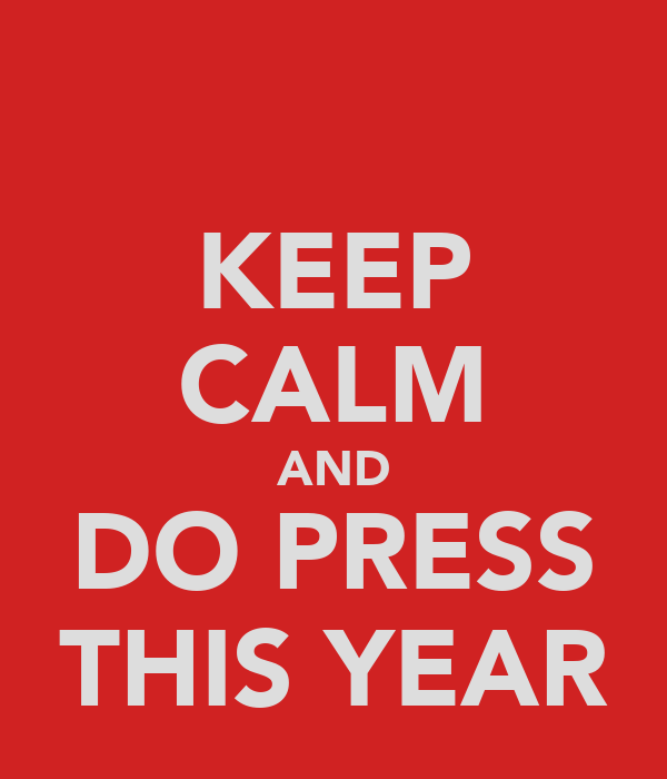 KEEP CALM AND DO PRESS THIS YEAR