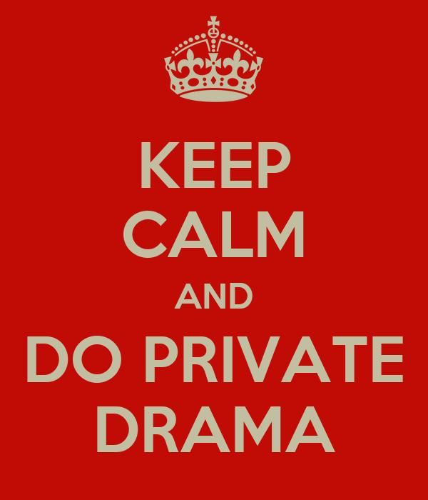 KEEP CALM AND DO PRIVATE DRAMA