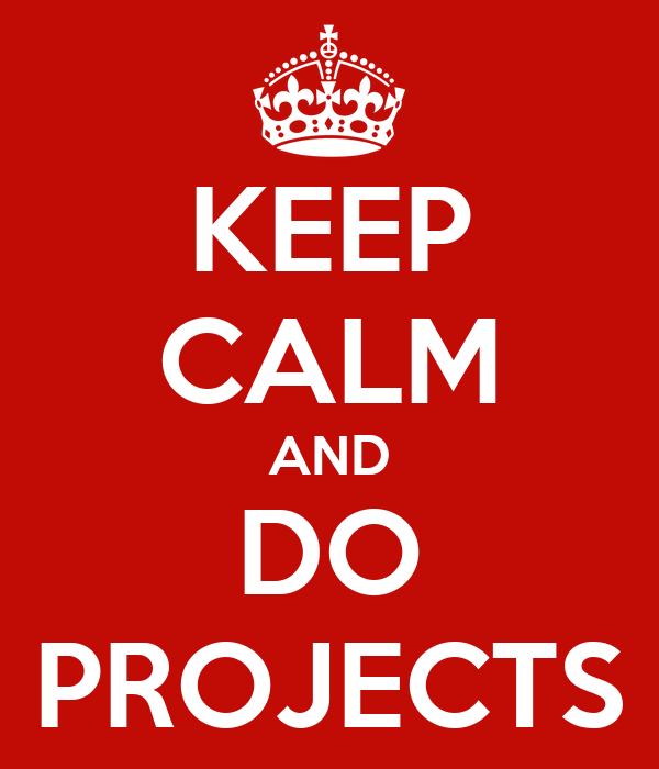 KEEP CALM AND DO PROJECTS