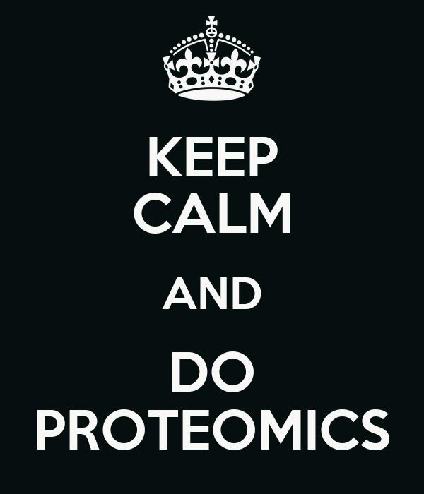 KEEP CALM AND DO PROTEOMICS