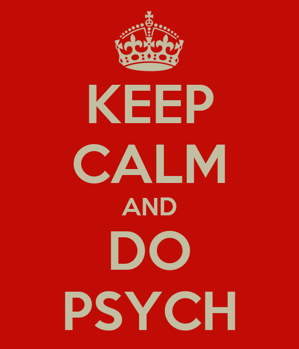 KEEP CALM AND DO PSYCH