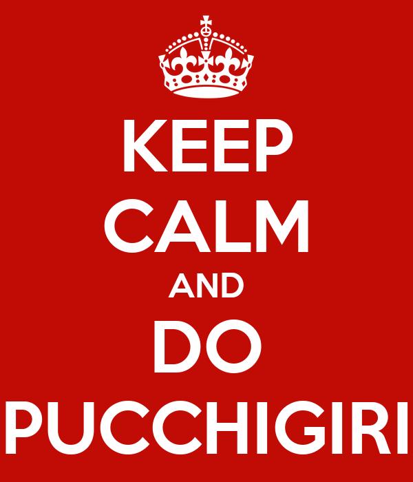 KEEP CALM AND DO PUCCHIGIRI