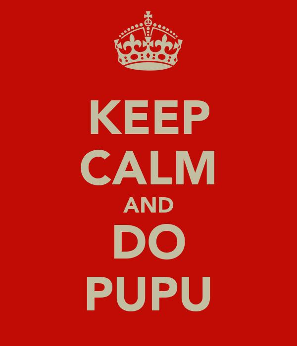 KEEP CALM AND DO PUPU