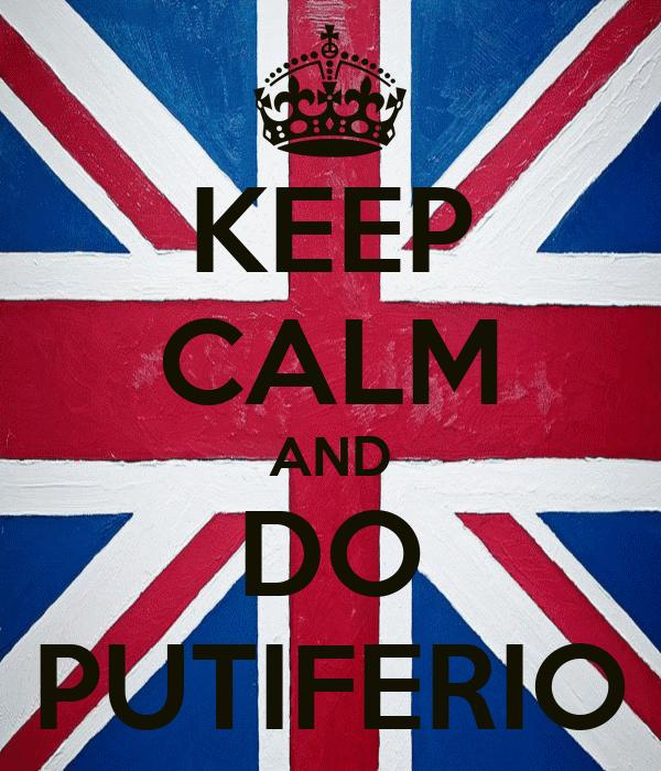 KEEP CALM AND DO PUTIFERIO