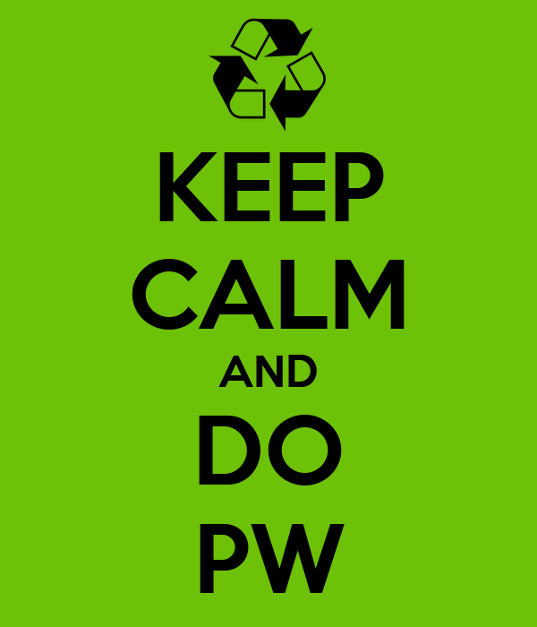 KEEP CALM AND DO PW
