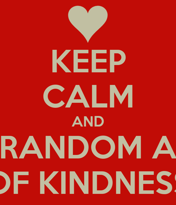 KEEP CALM AND DO RANDOM ACTS OF KINDNESS