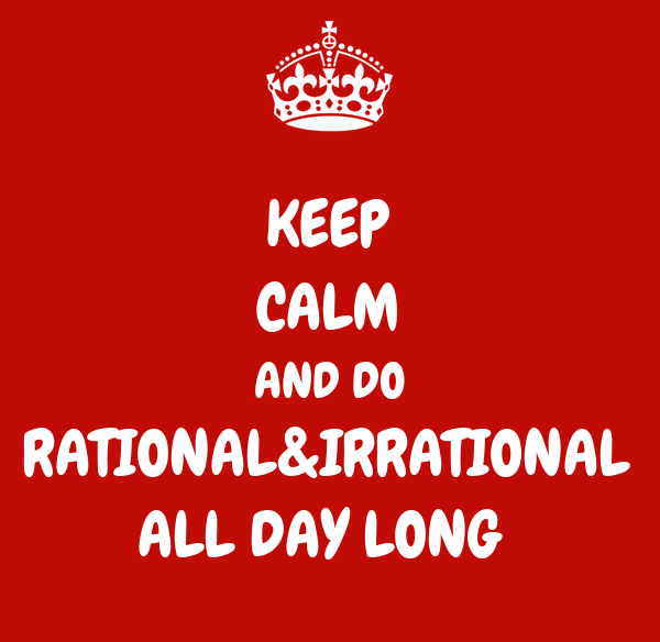 KEEP CALM AND DO RATIONAL&IRRATIONAL ALL DAY LONG