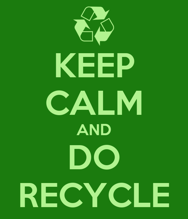 KEEP CALM AND DO RECYCLE