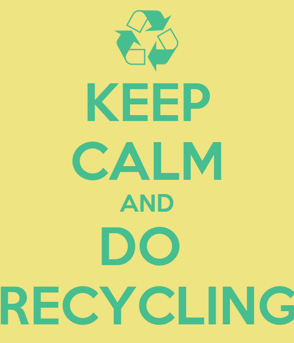 KEEP CALM AND DO  RECYCLING