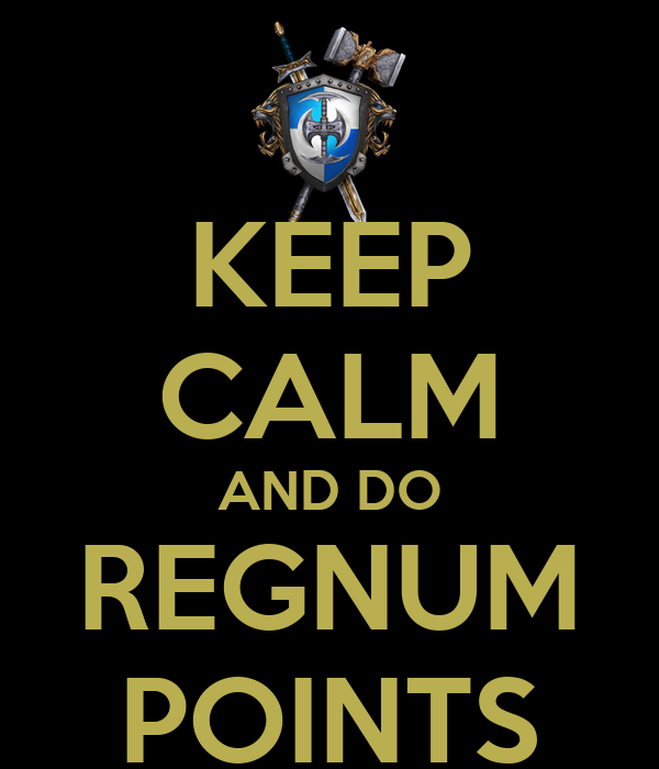 KEEP CALM AND DO REGNUM POINTS