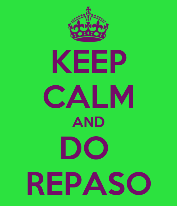 KEEP CALM AND DO  REPASO