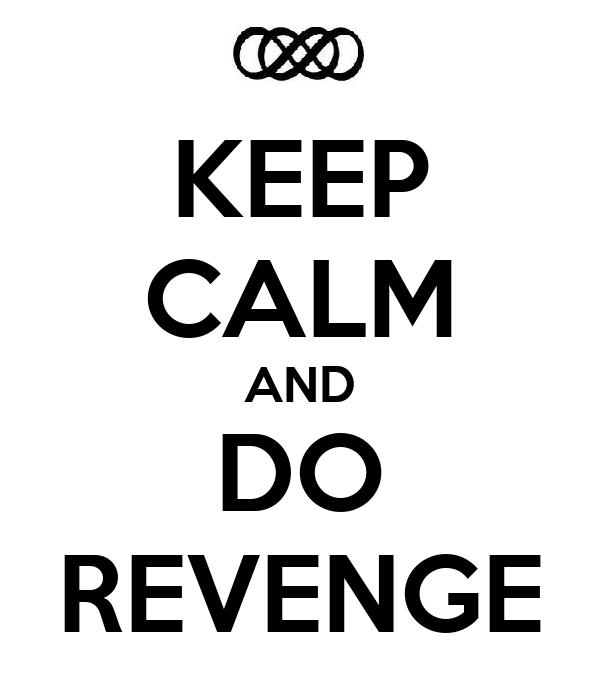 KEEP CALM AND DO REVENGE