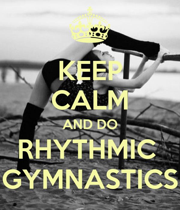 KEEP CALM AND DO RHYTHMIC  GYMNASTICS