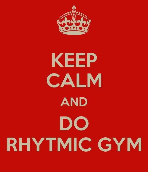 KEEP CALM AND DO RHYTMIC GYM