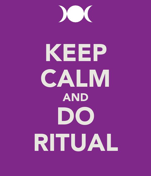 KEEP CALM AND DO RITUAL