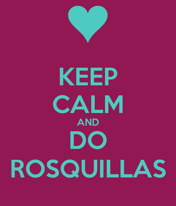 KEEP CALM AND DO ROSQUILLAS