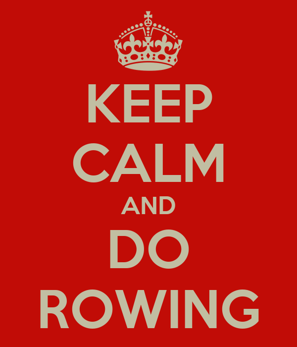KEEP CALM AND DO ROWING