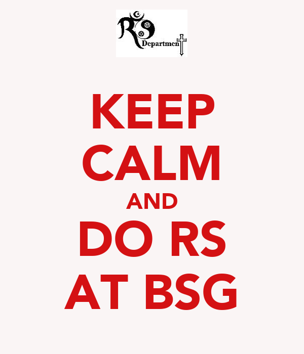 KEEP CALM AND DO RS AT BSG