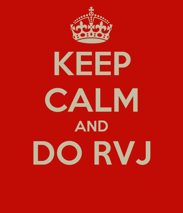KEEP CALM AND DO RVJ