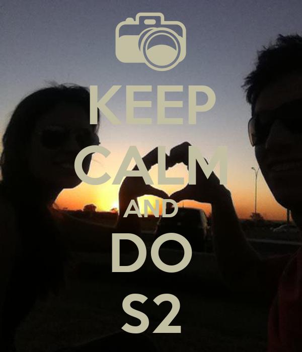 KEEP CALM AND DO S2