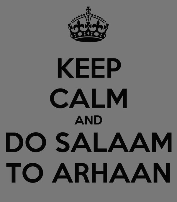 KEEP CALM AND DO SALAAM TO ARHAAN