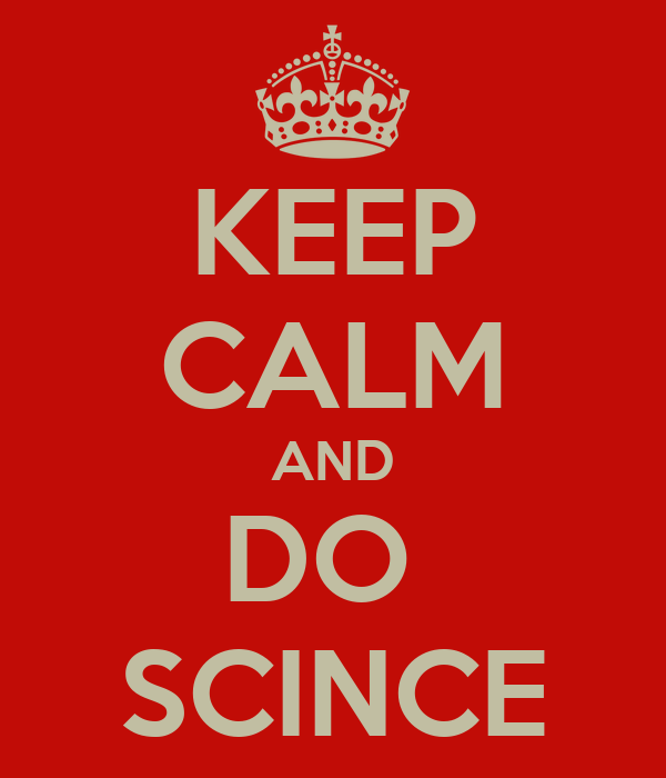 KEEP CALM AND DO  SCINCE