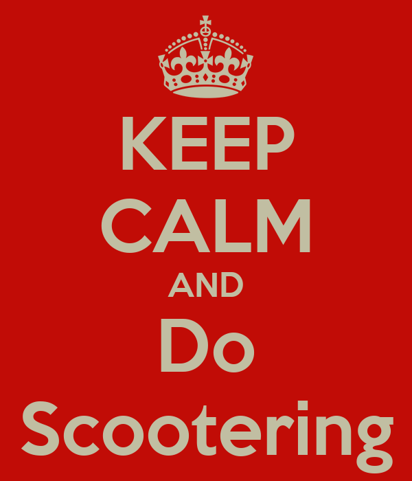 KEEP CALM AND Do Scootering