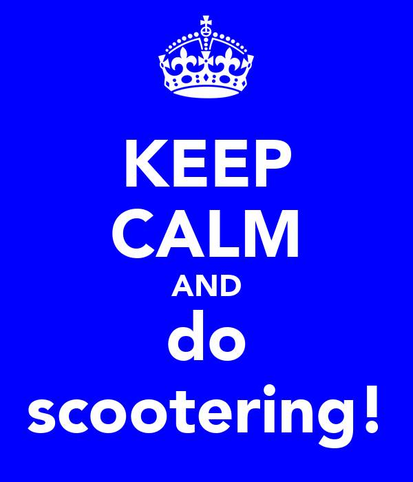 KEEP CALM AND do scootering!