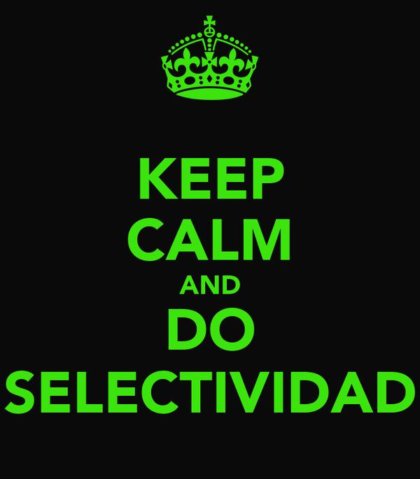 KEEP CALM AND DO SELECTIVIDAD