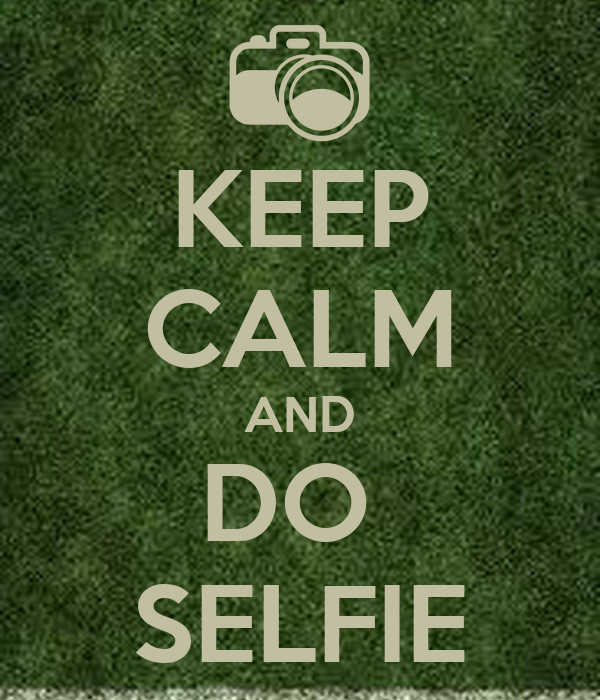 KEEP CALM AND DO  SELFIE